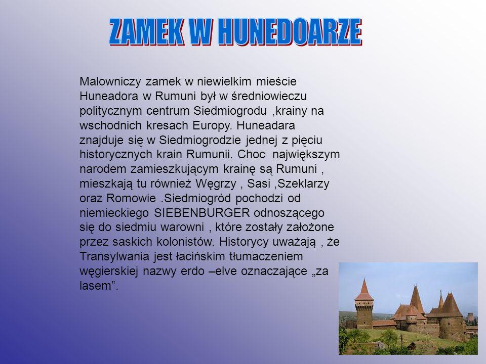 Malowniczy zamek w niewielkim mieście Huneadora w Rumuni był w średniowieczu politycznym centrum Siedmiogrodu,krainy na wschodnich kresach Europy. Hun