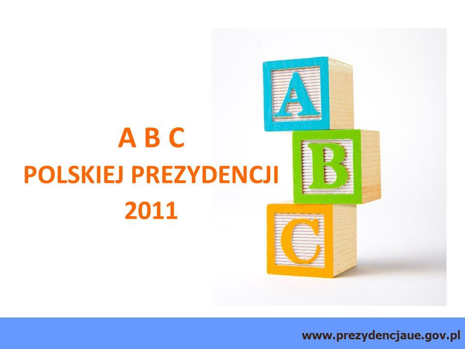 www.prezydencjaue.gov.pl A B C POLSKIEJ PREZYDENCJI 2011