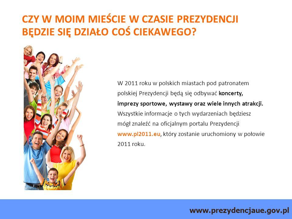 www.prezydencjaue.gov.pl CZY W MOIM MIEŚCIE W CZASIE PREZYDENCJI BĘDZIE SIĘ DZIAŁO COŚ CIEKAWEGO.