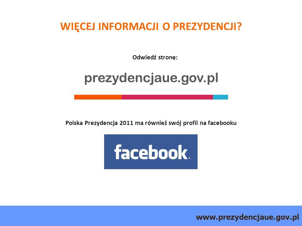 www.prezydencjaue.gov.pl WIĘCEJ INFORMACJI O PREZYDENCJI.