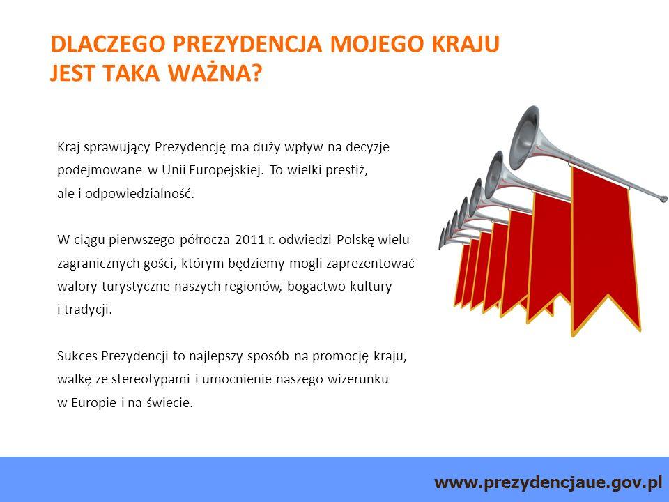 www.prezydencjaue.gov.pl DLACZEGO PREZYDENCJA MOJEGO KRAJU JEST TAKA WAŻNA.