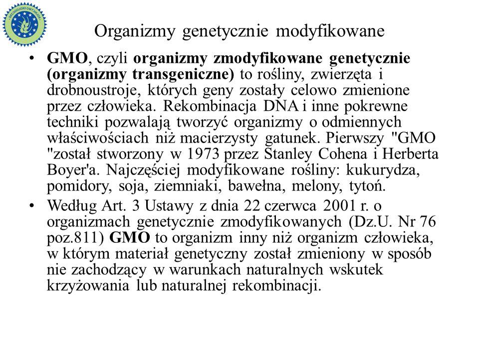 Organizmy genetycznie modyfikowane GMO, czyli organizmy zmodyfikowane genetycznie (organizmy transgeniczne) to rośliny, zwierzęta i drobnoustroje, któ