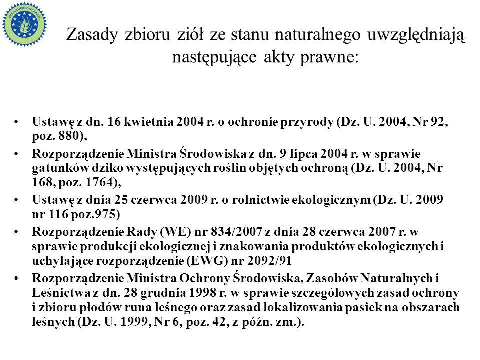 Zasady zbioru ziół ze stanu naturalnego uwzględniają następujące akty prawne: Ustawę z dn. 16 kwietnia 2004 r. o ochronie przyrody (Dz. U. 2004, Nr 92