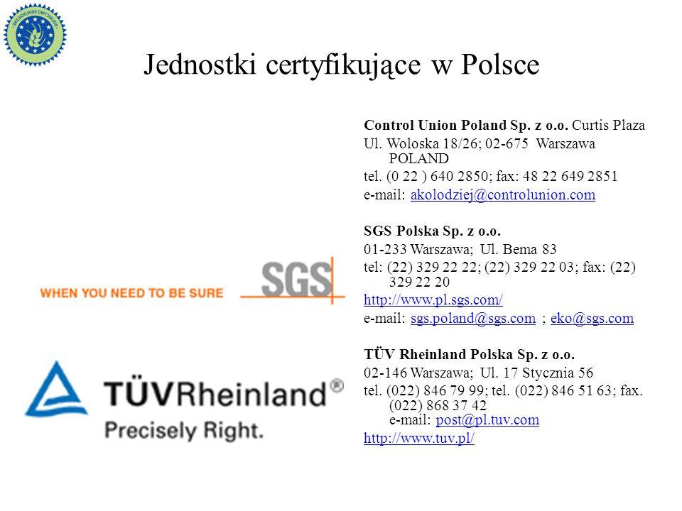 Jednostki certyfikujące w Polsce Control Union Poland Sp. z o.o. Curtis Plaza Ul. Woloska 18/26; 02-675 Warszawa POLAND tel. (0 22 ) 640 2850; fax: 48