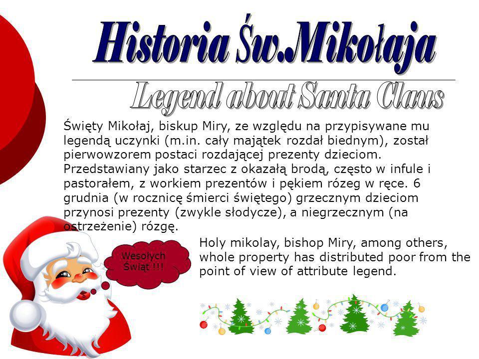 Święty Mikołaj, biskup Miry, ze względu na przypisywane mu legendą uczynki (m.in.
