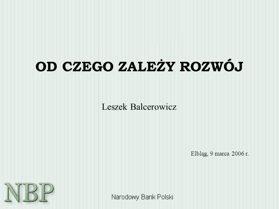 OD CZEGO ZALEŻY ROZWÓJ Leszek Balcerowicz Elbląg, 9 marca 2006 r.