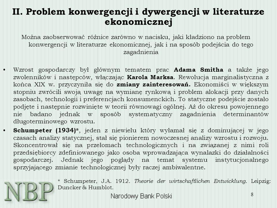 8 II. Problem konwergencji i dywergencji w literaturze ekonomicznej Można zaobserwować różnice zarówno w nacisku, jaki kładziono na problem konwergenc