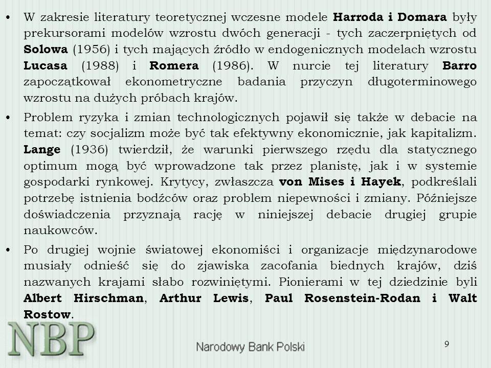 9 W zakresie literatury teoretycznej wczesne modele Harroda i Domara były prekursorami modelów wzrostu dwóch generacji - tych zaczerpniętych od Solowa (1956) i tych mających źródło w endogenicznych modelach wzrostu Lucasa (1988) i Romera (1986).