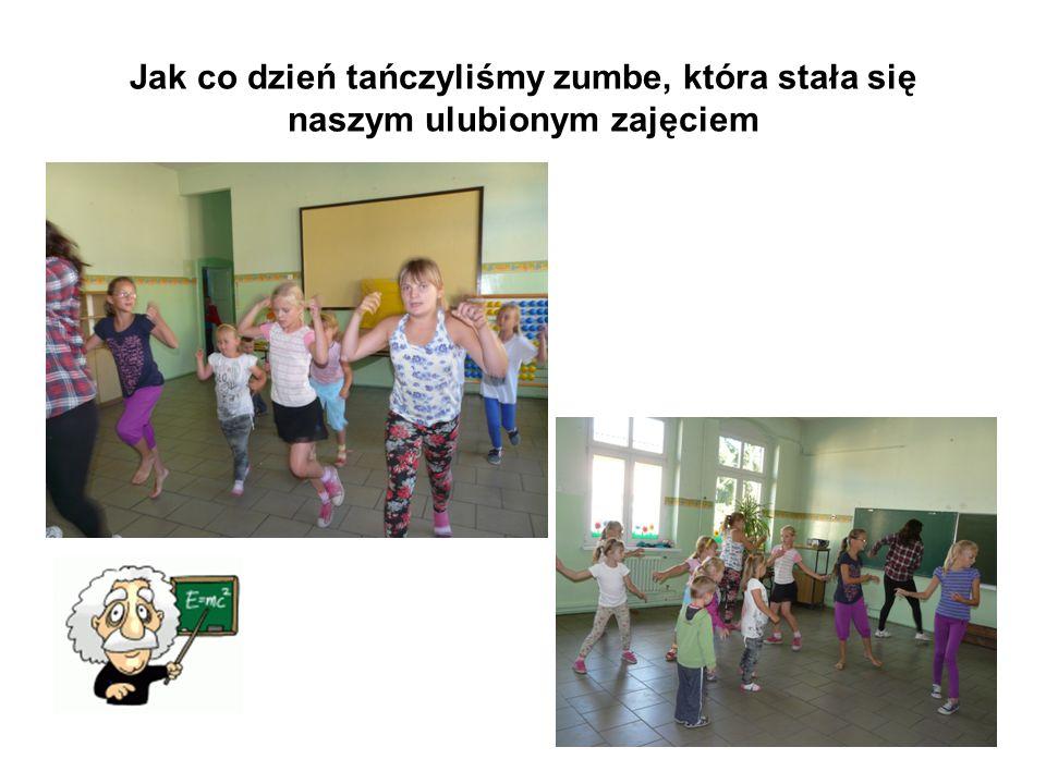 Jak co dzień tańczyliśmy zumbe, która stała się naszym ulubionym zajęciem