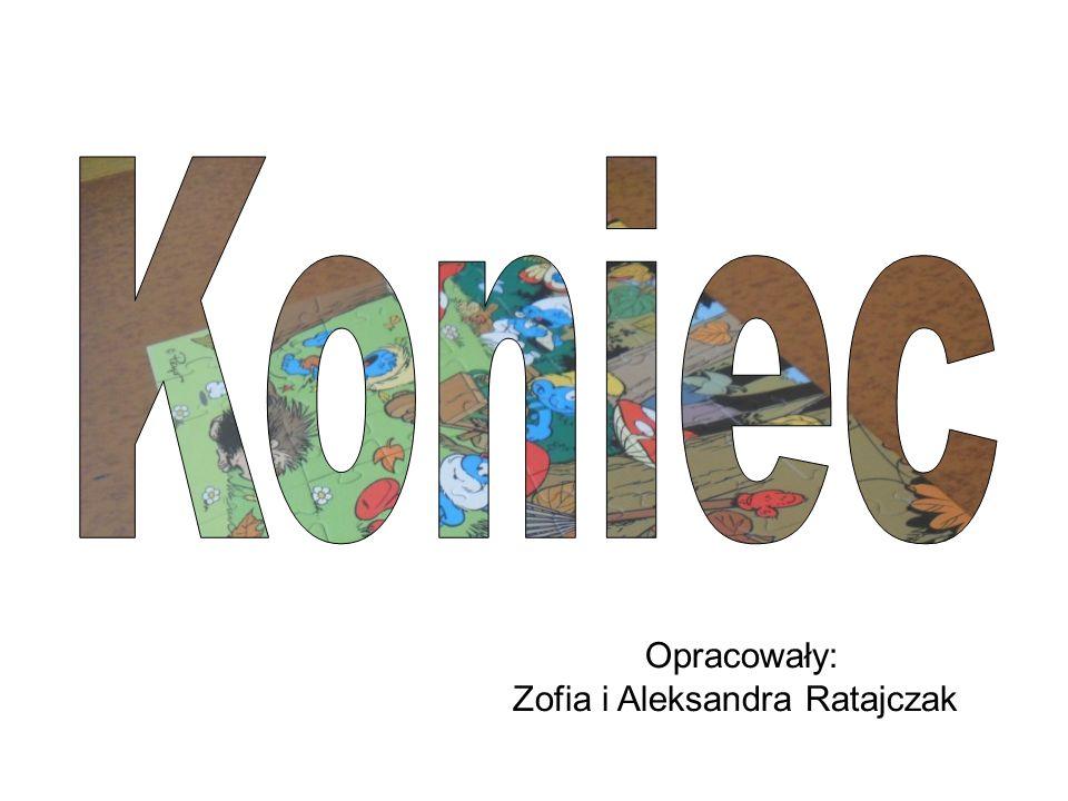 Opracowały: Zofia i Aleksandra Ratajczak