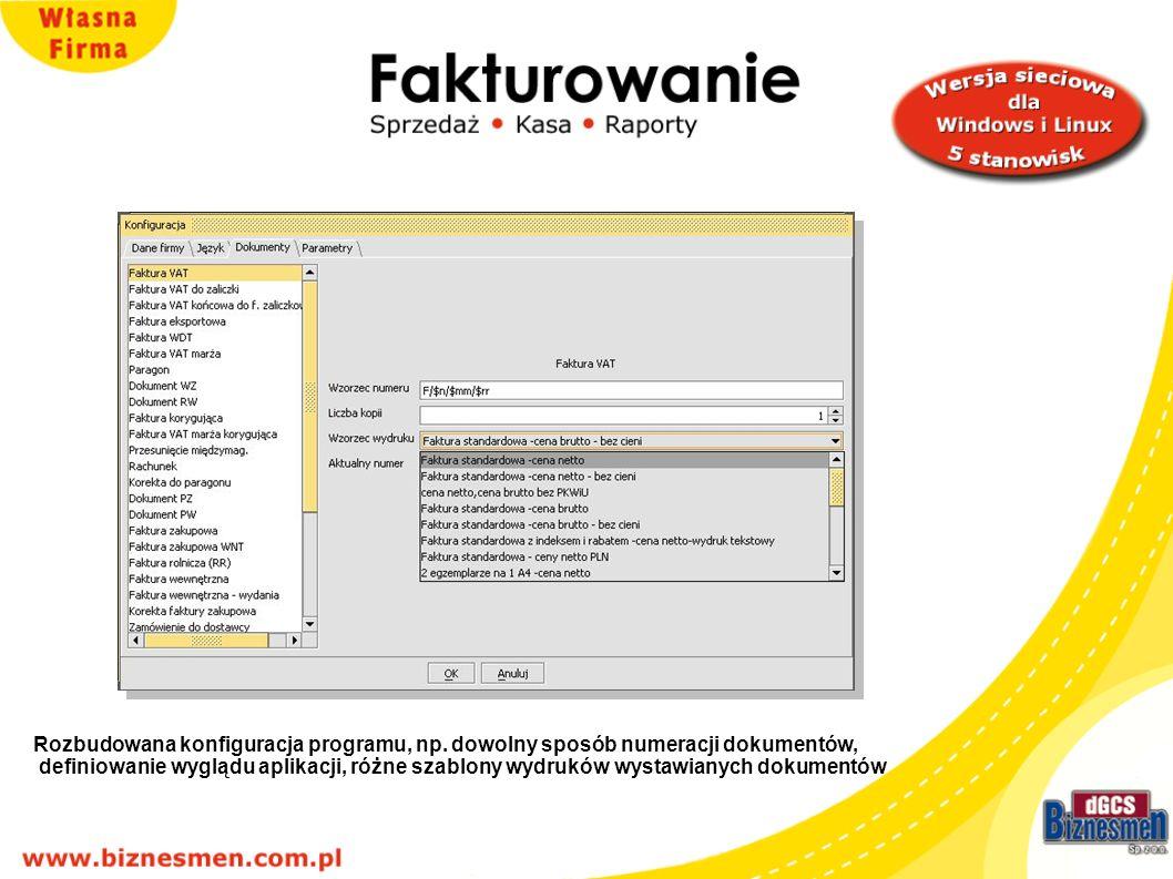 Rozbudowana konfiguracja programu, np. dowolny sposób numeracji dokumentów, definiowanie wyglądu aplikacji, różne szablony wydruków wystawianych dokum