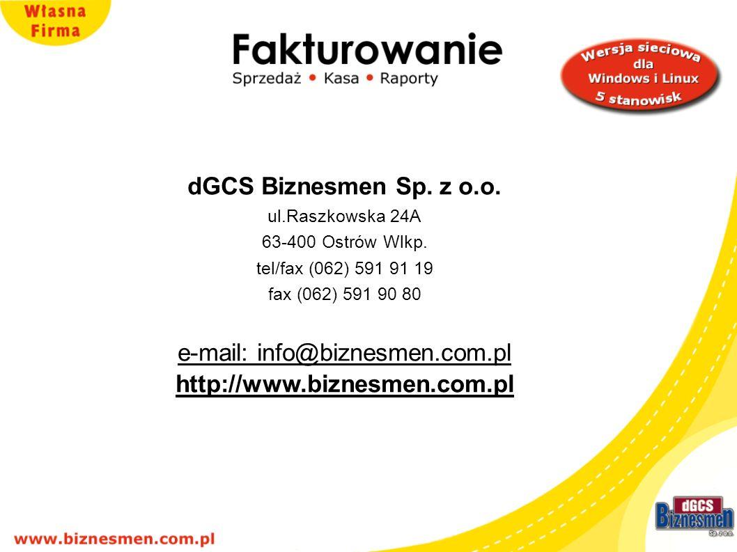 dGCS Biznesmen Sp. z o.o. ul.Raszkowska 24A 63-400 Ostrów Wlkp. tel/fax (062) 591 91 19 fax (062) 591 90 80 e-mail: info@biznesmen.com.pl http://www.b