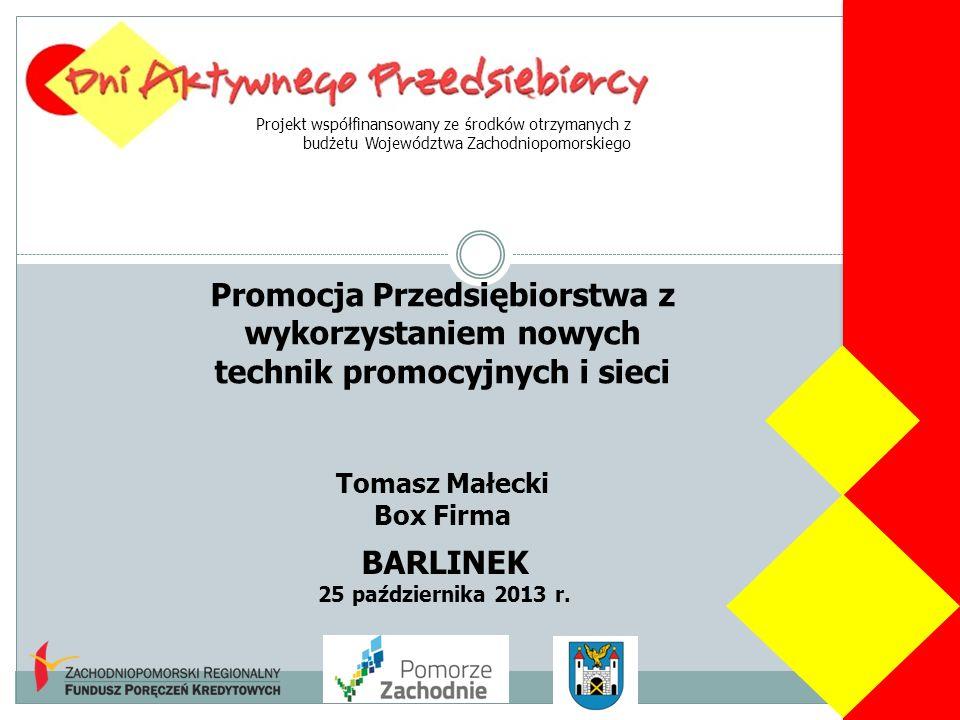 Projekt współfinansowany ze środków otrzymanych z budżetu Województwa Zachodniopomorskiego BARLINEK 25 października 2013 r. Promocja Przedsiębiorstwa