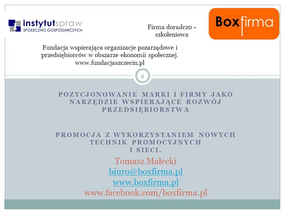 PROMOCJA Z WYKORZYSTANIEM NOWYCH TECHNIK PROMOCYJNYCH I SIECI. 2 Tomasz Małecki biuro@boxfirma.pl www.boxfirma.pl www.facebook.com/boxfirma.pl biuro@b