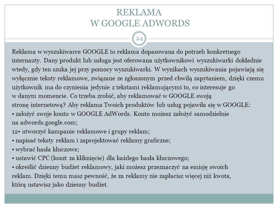 REKLAMA W GOOGLE ADWORDS Reklama w wyszukiwarce GOOGLE to reklama dopasowana do potrzeb konkretnego internauty. Dany produkt lub usługa jest oferowana