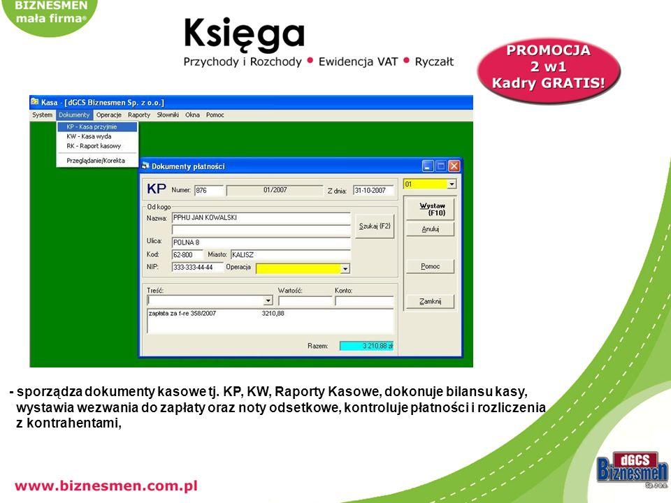 - sporządza dokumenty kasowe tj. KP, KW, Raporty Kasowe, dokonuje bilansu kasy, wystawia wezwania do zapłaty oraz noty odsetkowe, kontroluje płatności
