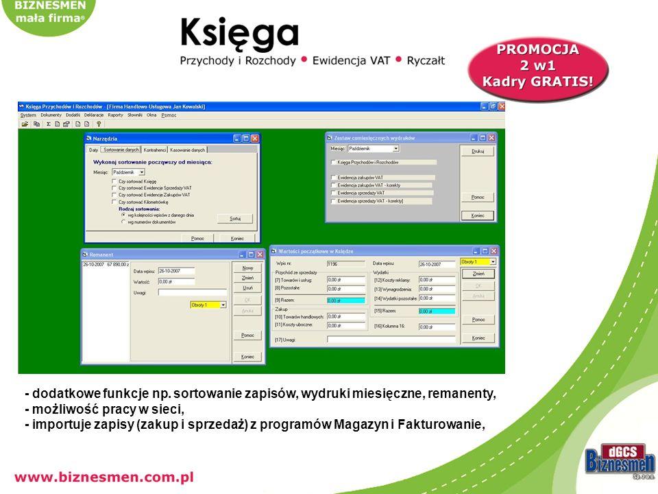 - dodatkowe funkcje np. sortowanie zapisów, wydruki miesięczne, remanenty, - możliwość pracy w sieci, - importuje zapisy (zakup i sprzedaż) z programó
