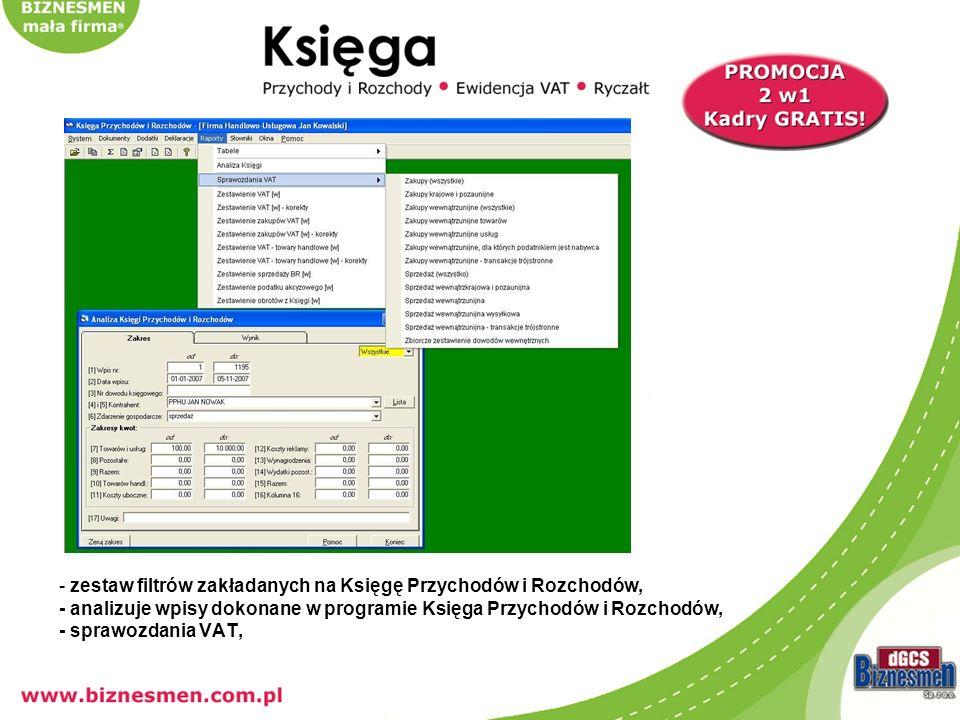 - zestaw filtrów zakładanych na Księgę Przychodów i Rozchodów, - analizuje wpisy dokonane w programie Księga Przychodów i Rozchodów, - sprawozdania VAT,