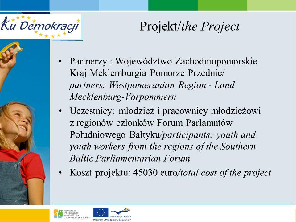 s e a o f a d v e n t u r e Projekt/the Project Partnerzy : Województwo Zachodniopomorskie Kraj Meklemburgia Pomorze Przednie/ partners: Westpomeranian Region - Land Mecklenburg-Vorpommern Uczestnicy: młodzież i pracownicy młodzieżowi z regionów członków Forum Parlamntów Południowego Bałtyku/participants: youth and youth workers from the regions of the Southern Baltic Parliamentarian Forum Koszt projektu: 45030 euro/total cost of the project