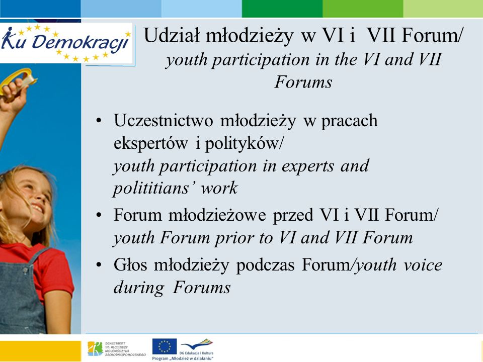 s e a o f a d v e n t u r e Udział młodzieży w VI i VII Forum/ youth participation in the VI and VII Forums Uczestnictwo młodzieży w pracach ekspertów i polityków/ youth participation in experts and polititians work Forum młodzieżowe przed VI i VII Forum/ youth Forum prior to VI and VII Forum Głos młodzieży podczas Forum/youth voice during Forums