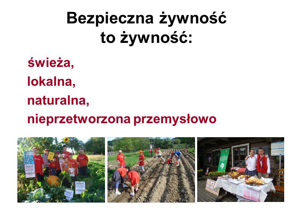 Bezpieczna żywność to żywność: świeża, lokalna, naturalna, nieprzetworzona przemysłowo