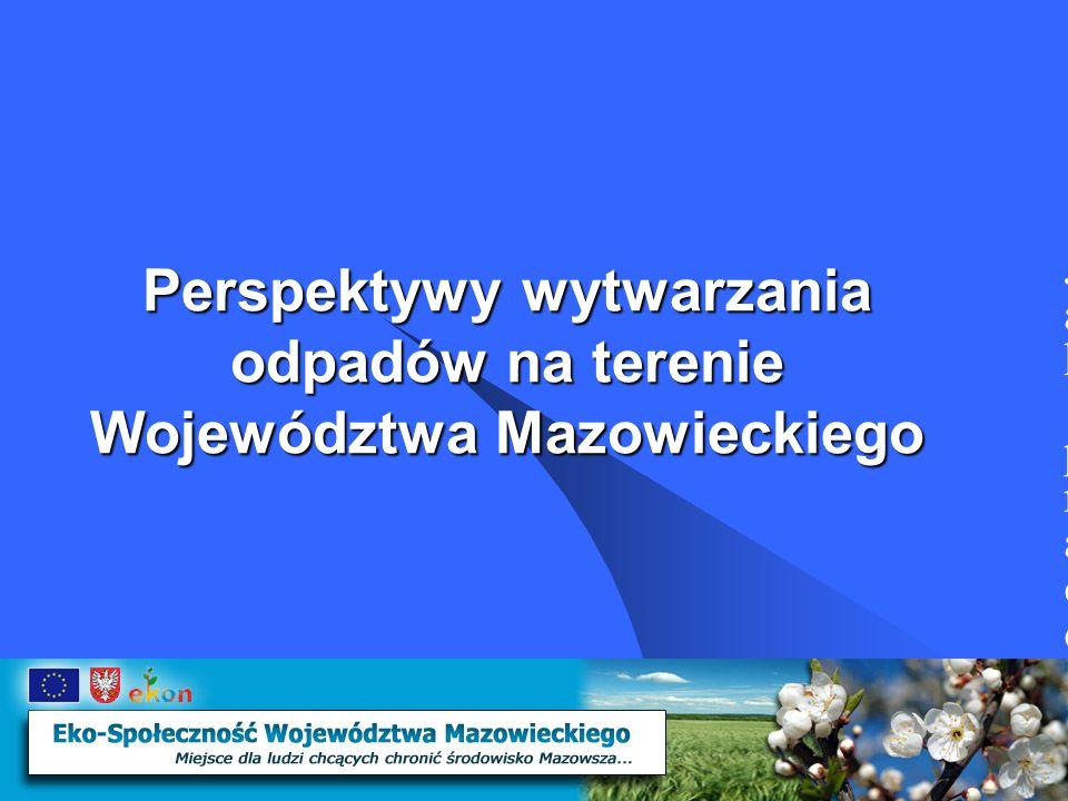 Perspektywy wytwarzania odpadów na terenie Województwa Mazowieckiego Jak pracować efektywnie i we właściwy sposób Jak pracować efektywnie i we właściwy sposób