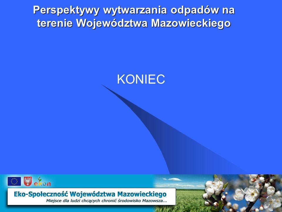 Perspektywy wytwarzania odpadów na terenie Województwa Mazowieckiego KONIEC