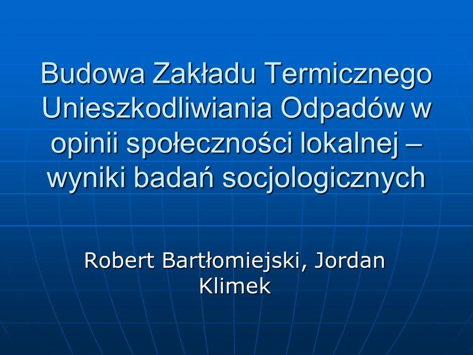 Budowa Zakładu Termicznego Unieszkodliwiania Odpadów w opinii społeczności lokalnej – wyniki badań socjologicznych Robert Bartłomiejski, Jordan Klimek