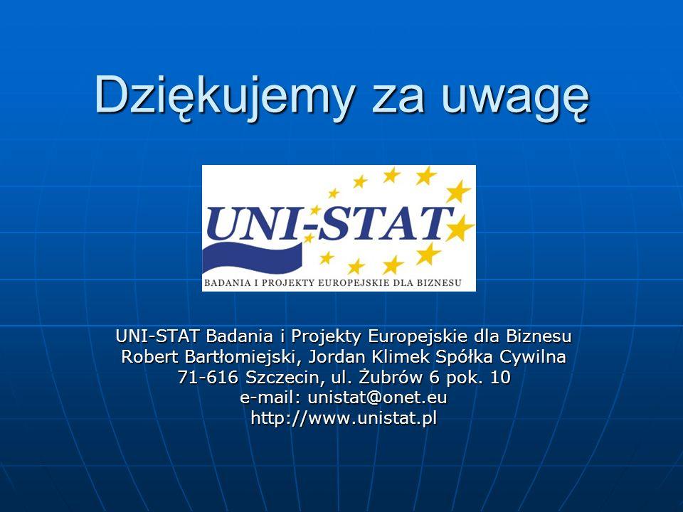 Dziękujemy za uwagę UNI-STAT Badania i Projekty Europejskie dla Biznesu Robert Bartłomiejski, Jordan Klimek Spółka Cywilna 71-616 Szczecin, ul. Żubrów