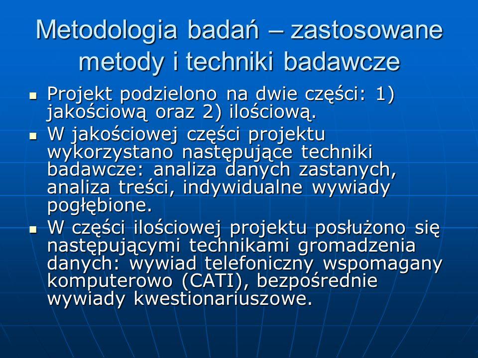 Metodologia badań – zastosowane metody i techniki badawcze Projekt podzielono na dwie części: 1) jakościową oraz 2) ilościową. Projekt podzielono na d