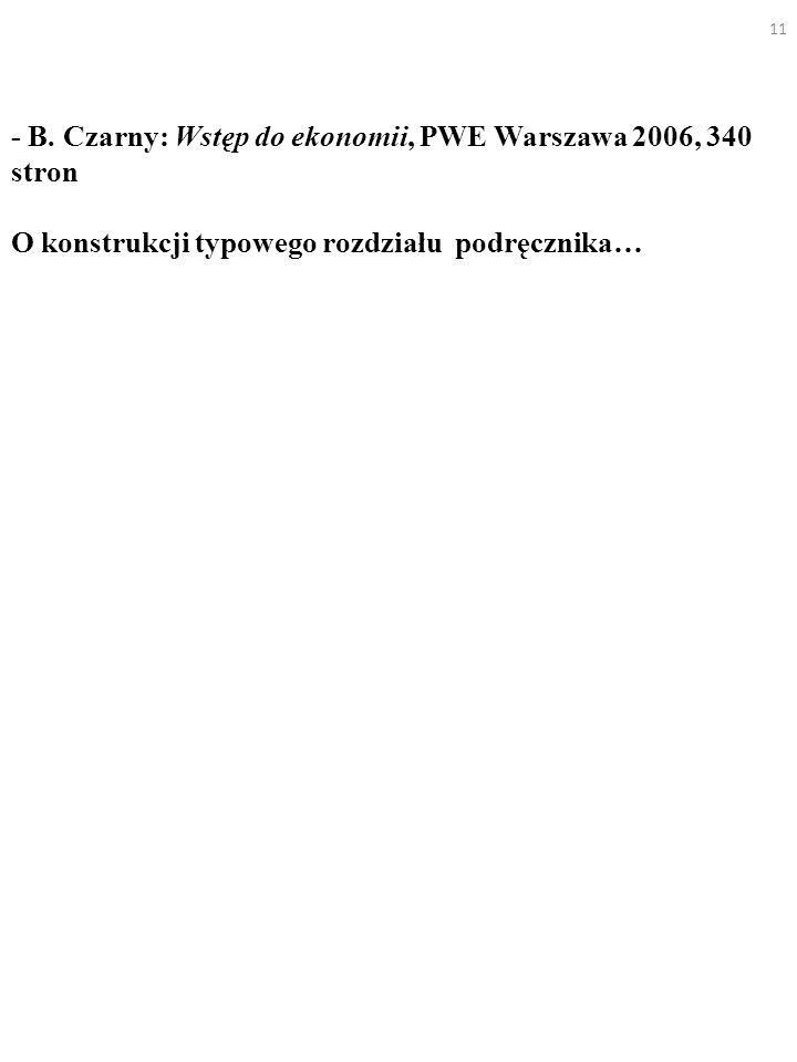 - B. Czarny: Wstęp do ekonomii, PWE Warszawa 2006, 340 stron O konstrukcji typowego rozdziału podręcznika… 11