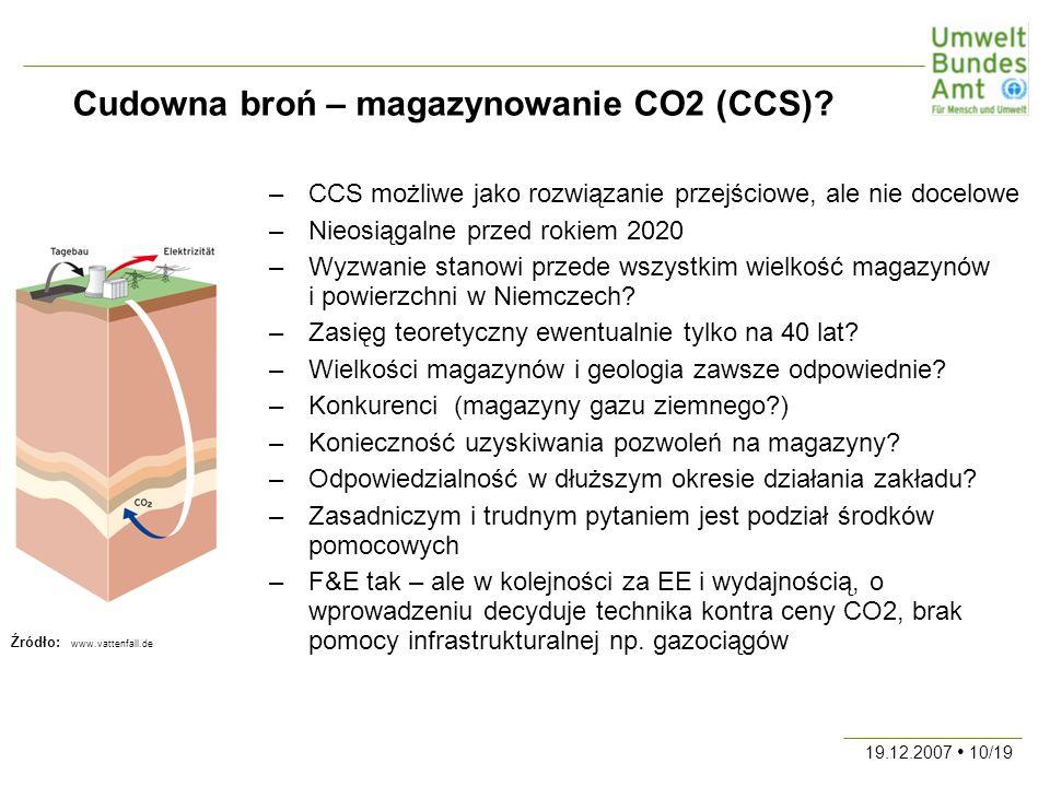 19.12.2007 10/19 –CCS możliwe jako rozwiązanie przejściowe, ale nie docelowe –Nieosiągalne przed rokiem 2020 –Wyzwanie stanowi przede wszystkim wielkość magazynów i powierzchni w Niemczech.