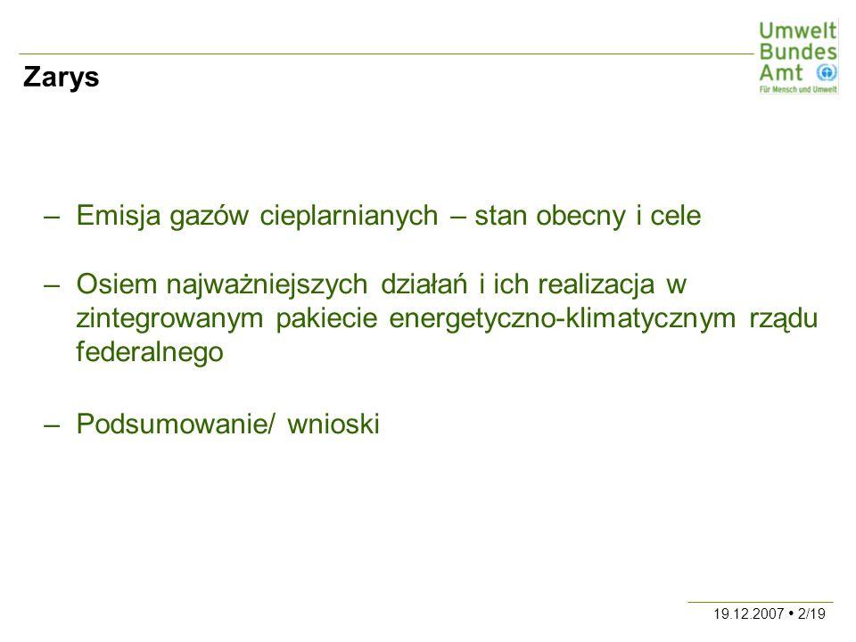 19.12.2007 2/19 Zarys –Emisja gazów cieplarnianych – stan obecny i cele –Osiem najważniejszych działań i ich realizacja w zintegrowanym pakiecie energetyczno-klimatycznym rządu federalnego –Podsumowanie/ wnioski