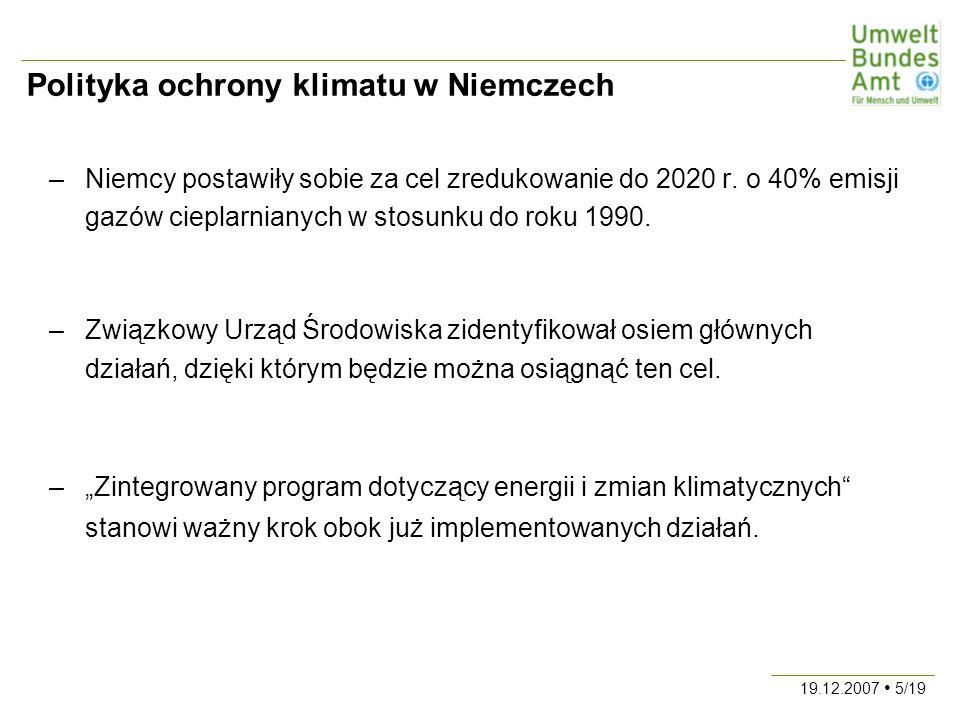 19.12.2007 5/19 Polityka ochrony klimatu w Niemczech –Niemcy postawiły sobie za cel zredukowanie do 2020 r.