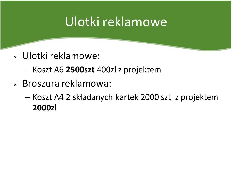 Ulotki reklamowe Ulotki reklamowe: – Koszt A6 2500szt 400zl z projektem Broszura reklamowa: – Koszt A4 2 składanych kartek 2000 szt z projektem 2000zl