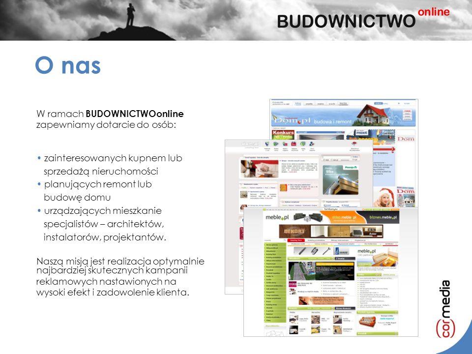 O nas W ramach BUDOWNICTWOonline zapewniamy dotarcie do osób: zainteresowanych kupnem lub sprzedażą nieruchomości planujących remont lub budowę domu u