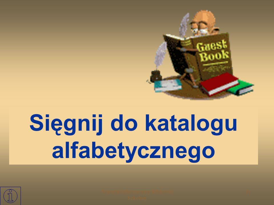 Warsztat Informacyjny Biblioteki Szkolnej 10 Jeśli szukasz konkretnej książki i: znasz nazwisko AUTORA