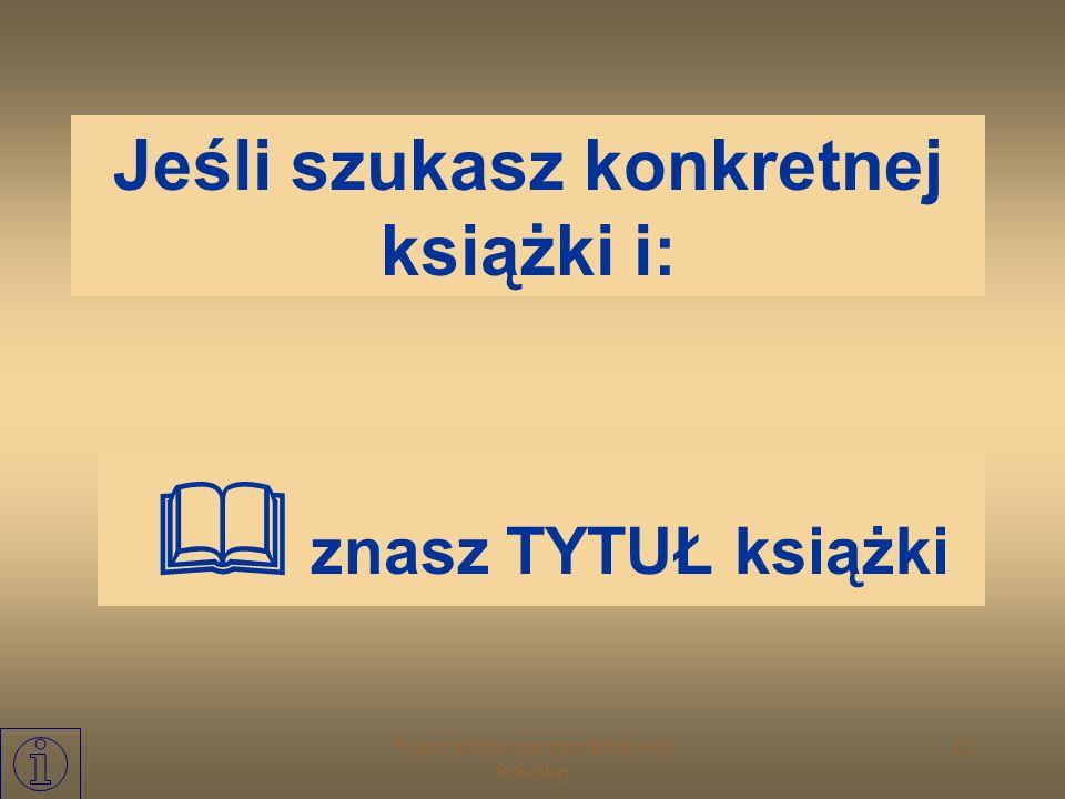 Warsztat Informacyjny Biblioteki Szkolnej 11 Sięgnij do katalogu alfabetycznego