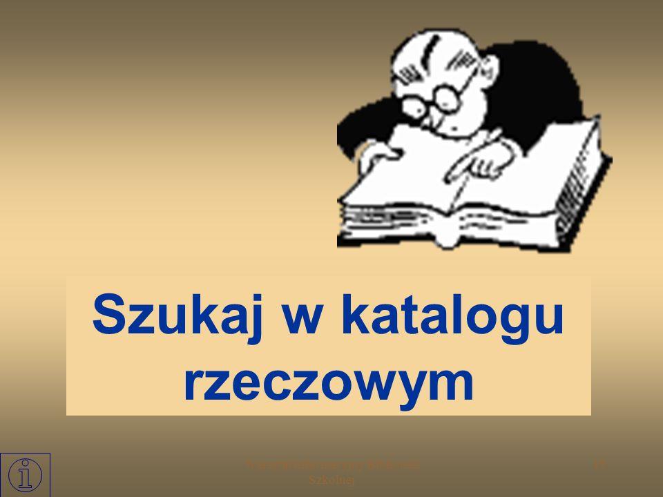 Warsztat Informacyjny Biblioteki Szkolnej 14 Jeśli szukasz książki i: potrzebujesz informacji na określony TEMAT