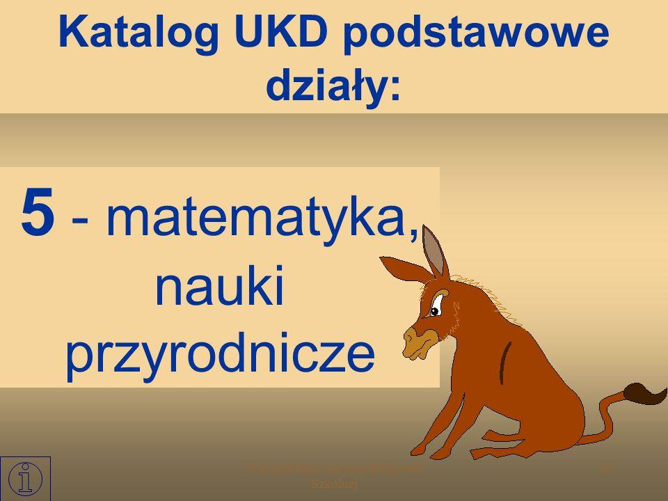 Warsztat Informacyjny Biblioteki Szkolnej 25 4 – dział wolny (trzymany w rezerwie) Katalog UKD podstawowe działy: