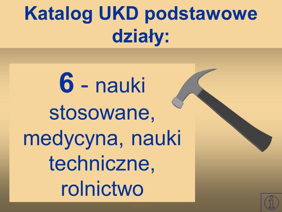 Warsztat Informacyjny Biblioteki Szkolnej 26 5 - matematyka, nauki przyrodnicze Katalog UKD podstawowe działy: