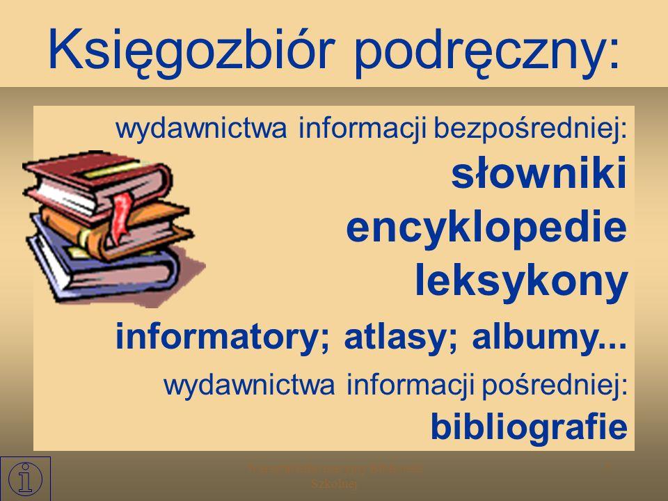 Warsztat Informacyjny Biblioteki Szkolnej 6 Celowo dobrana i wydzielona część zbiorów bibliotecznych składająca się głównie z wydawnictw informacyjnyc