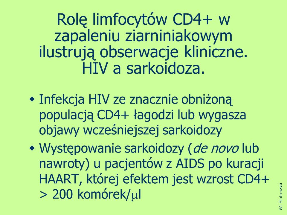 Rolę limfocytów CD4+ w zapaleniu ziarniniakowym ilustrują obserwacje kliniczne. HIV a sarkoidoza. Infekcja HIV ze znacznie obniżoną populacją CD4+ łag