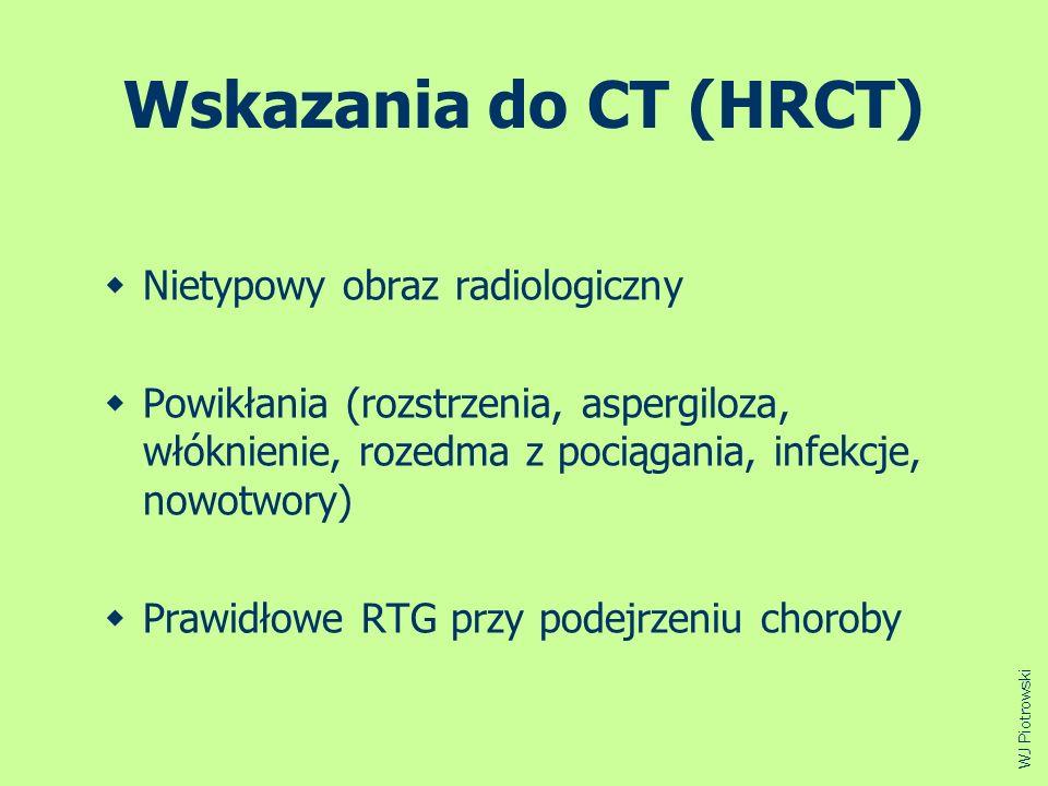 Wskazania do CT (HRCT) Nietypowy obraz radiologiczny Powikłania (rozstrzenia, aspergiloza, włóknienie, rozedma z pociągania, infekcje, nowotwory) Praw