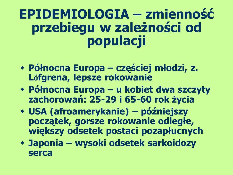 EPIDEMIOLOGIA – zmienność przebiegu w zależności od populacji Północna Europa – częściej młodzi, z. L ö fgrena, lepsze rokowanie Północna Europa – u k