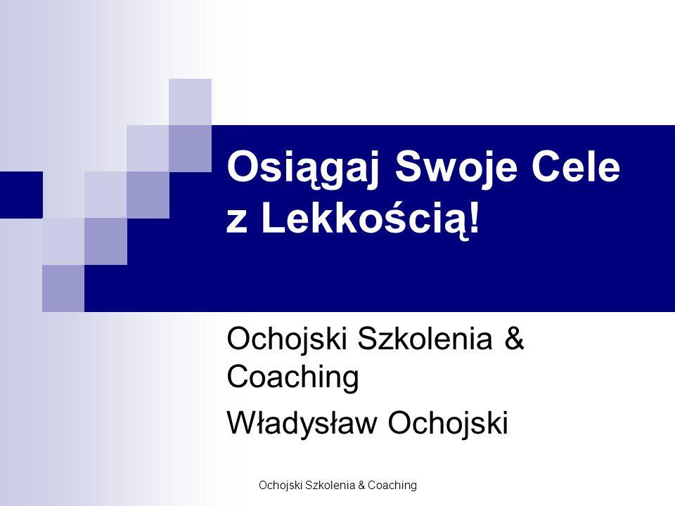 Ochojski Szkolenia & Coaching Osiągaj Swoje Cele z Lekkością! Ochojski Szkolenia & Coaching Władysław Ochojski