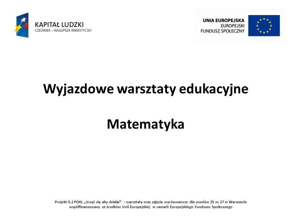 Projekt 9.2 POKL Uczyć się aby działać - warsztaty oraz zajęcia wyrównawcze dla uczniów ZS nr 27 w Warszawie współfinansowany ze środków Unii Europejskiej w ramach Europejskiego Funduszu Społecznego 6.