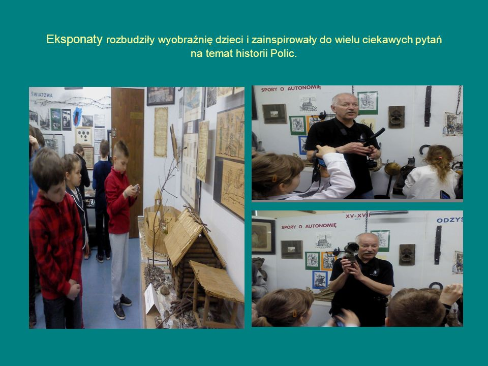 Eksponaty rozbudziły wyobraźnię dzieci i zainspirowały do wielu ciekawych pytań na temat historii Polic.