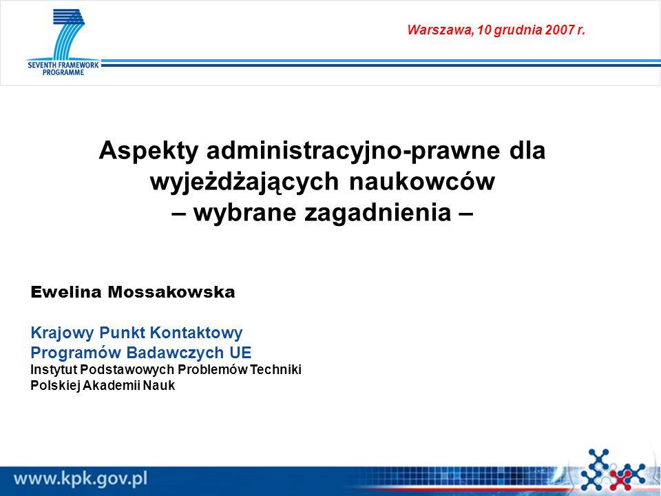 Aspekty administracyjno-prawne dla wyjeżdżających naukowców – wybrane zagadnienia – Ewelina Mossakowska Krajowy Punkt Kontaktowy Programów Badawczych