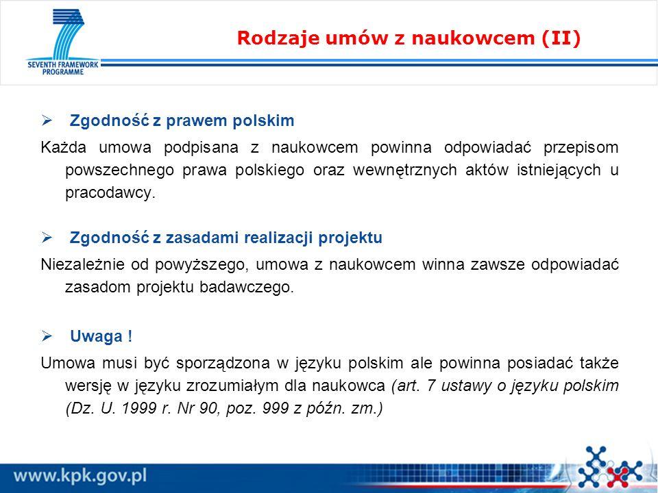 Zgodność z prawem polskim Każda umowa podpisana z naukowcem powinna odpowiadać przepisom powszechnego prawa polskiego oraz wewnętrznych aktów istnieją